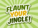 Flaunt Your Jingle!