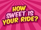 How Sweet Is Your Ride?